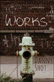 WORKS by Danny Shot