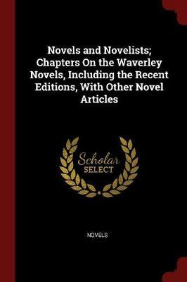 Novels and Novelists; Chapters on the Waverley Novels, Including the Recent Editions, with Other Novel Articles by Novels