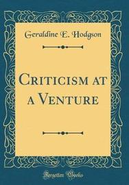Criticism at a Venture (Classic Reprint) by Geraldine E. Hodgson