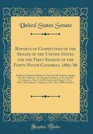 Reports of Committees of the Senate of the United States for the First Session of the Forty-Ninth Congress, 1885-'86 by United States Senate image