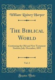 The Biblical World, Vol. 2 by William Rainey Harper image