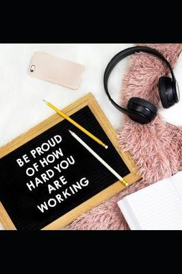 Be Proud of How Hard You Are Working by Rosemary O Notebook image