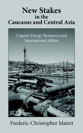New Stakes in the Caucasus and Central Asia by Frederic-Christopher Mairet image