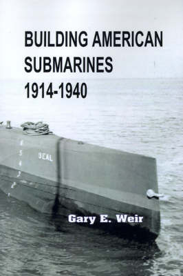Building American Submarines, 1914-1940 by Gary E. Weir image