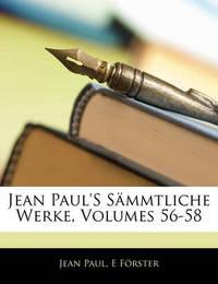 Jean Paul's Smmtliche Werke, Volumes 56-58 by E Frster