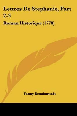 Lettres De Stephanie, Part 2-3: Roman Historique (1778) by Fanny Beauharnais image