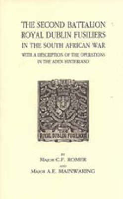The Second Battalion Royal Dublin Fusiliers in the South African War by C.F. Romer