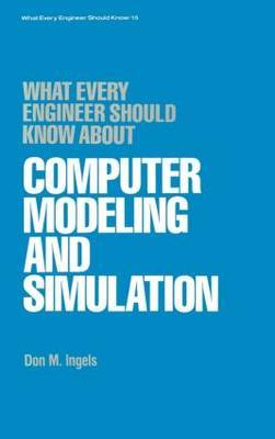 What Every Engineer Should Know About Computer Modeling and Simulation by Don M. Ingels