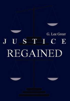 Justice Regained by G. Lee Greer
