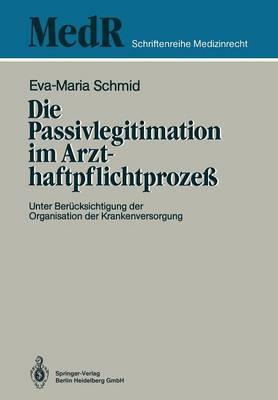 Die Passivlegitimation Im Arzthaftpflichtprozess: Unter Berucksichtigung Der Organisation Der Krankenversorgung by Eva-Maria Schmid image