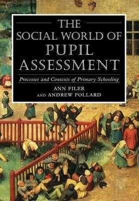 The Social World of Pupil Assessment by Ann Filer