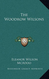 The Woodrow Wilsons by Eleanor Wilson McAdoo