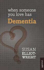 When Someone You Love Has Dementia by Susan Elliot-Wright