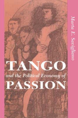 Tango And The Political Economy Of Passion by Marta E. Savigliano image
