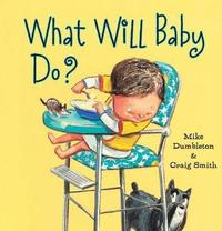 What Will Baby Do? by Mike Dumbleton