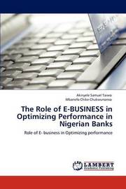 The Role of E-Business in Optimizing Performance in Nigerian Banks by AKINYELE SAMUEL TAIWO