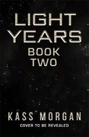 Untitled Light Years Book Two by Kass Morgan
