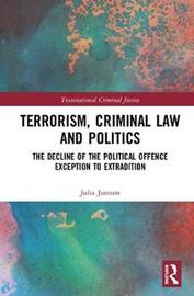 Terrorism, Criminal Law and Politics by Julia Jansson