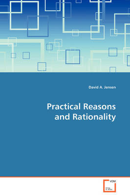 Practical Reasons and Rationality by David A. Jensen image