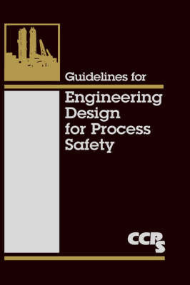 Guidelines for Engineering Design for Process Safety by Center for Chemical Process Safety