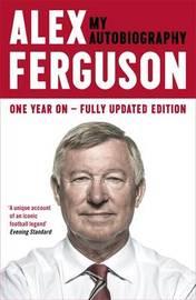 Alex Ferguson My Autobiography by Alex Ferguson