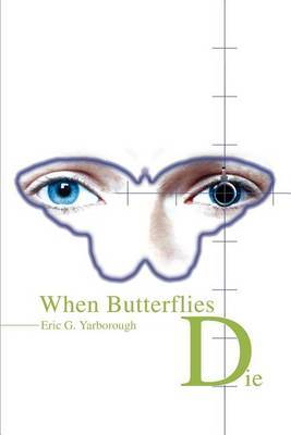 When Butterflies Die by Eric Yarborough
