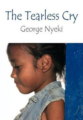 The Tearless Cry by George Nyeki