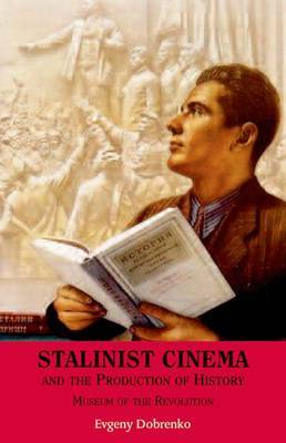 Stalinist Cinema and the Production of History by Evgeny Dobrenko image