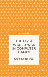 The First World War in Computer Games by C. Kempshall