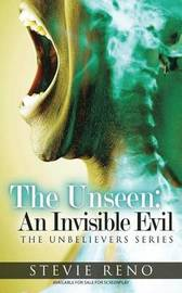 The Unseen: An Invisible Evil: The Unbelievers Series by Stevie Reno