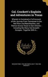 Col. Crockett's Exploits and Adventures in Texas by Richard Penn 1799-1854 Smith