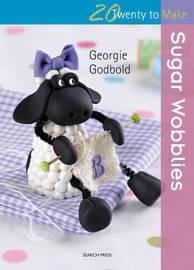Twenty to Make: Sugar Wobblies by Georgie Godbold