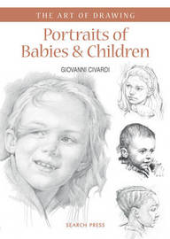 Art of Drawing: Portraits of Babies & Children by Giovanni Civardi
