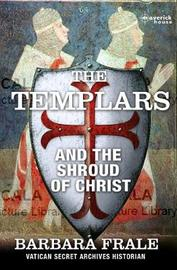 Templars, The: The Shroud Of Christ by Barbara Frale