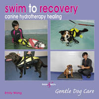 Swim to Recovery: Canine Hydrotherapy Healing by Emily Wong