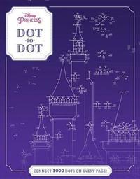Disney Princess Dot-To-Dot by Disney Book Group