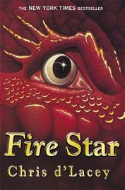 Fire Star (Last Dragon Chronicles #3) by Chris D'Lacey