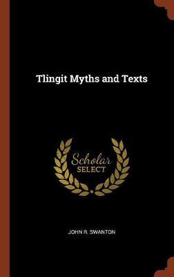 Tlingit Myths and Texts by John R Swanton