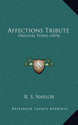 Affections Tribute: Original Poems (1874) by R. S. Naylor image