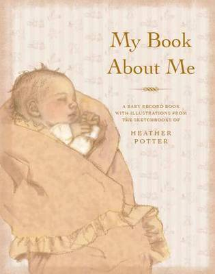 My Book About Me: A Baby Record Book by Heather Potter