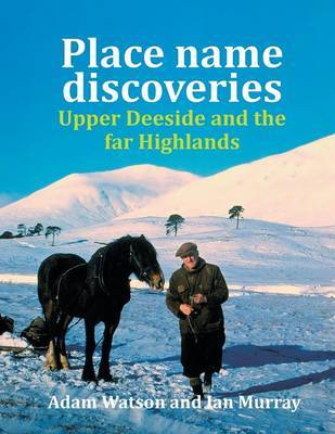 Place Name Discoveries on Upper Deeside and the Far Highlands by Ian Murray
