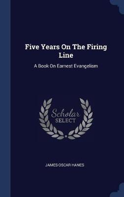 Five Years on the Firing Line by James Oscar Hanes image