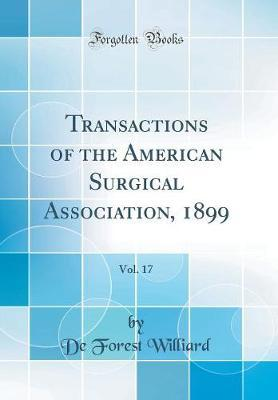 Transactions of the American Surgical Association, 1899, Vol. 17 (Classic Reprint) by De Forest Williard