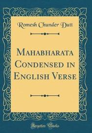 Mahabharata Condensed in English Verse (Classic Reprint) by Romesh Chunder Dutt