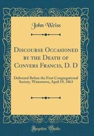 Discourse Occasioned by the Death of Convers Francis, D. D by John Weiss image