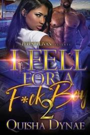 I Fell For a F*ck Boy 2 by Quisha Dynae