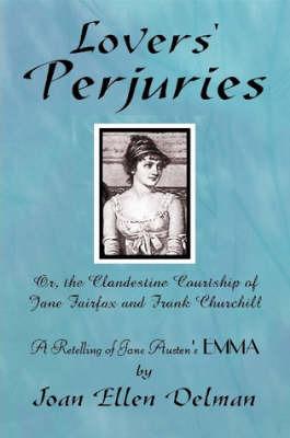 Lovers' Perjuries; Or, The Clandestine Courtship Of Jane Fairfax and Frank Churchill: A Retelling of Jane Austen's EMMA (A Jane Austen Sequels Book) by Joan Ellen Delman image