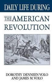 Daily Life During the American Revolution by Dorothy Denneen Volo