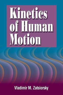 Kinetics of Human Motion by Vladimir M. Zatsiorsky