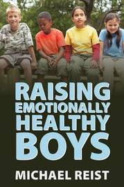 Raising Emotionally Healthy Boys by Michael Reist